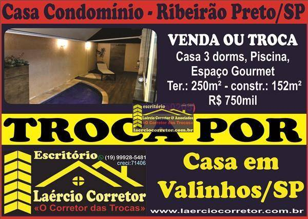 Troca Casa Cond. Villa Romana II em Ribeirão Preto, 152m² R$ 755mil  Por Casa Condomínio em Valinhos SP