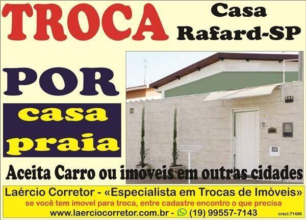 Troca (ou Vende) Casa Rafard/SP Por Casa Litoral SP mesmo valor
