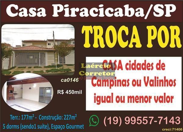 Casa Piracicaba Venda R$ 450mil OU TROCA por Casa Campinas ou Valinhos