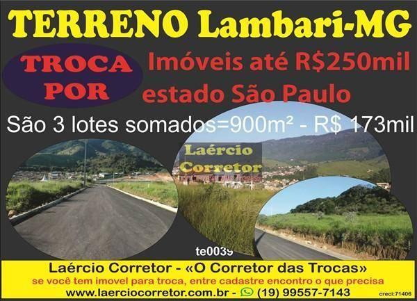 Terreno Lambari-MG Vende ou Troca, são 3 lotes de 300m² cada no valor total de R$ 173mil, POR Imóvel em São Paulo até R$ 250mil, volta diferença.