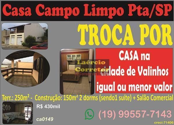 Casa Campo Limpo Paulista, Venda R$ 430mil OU TROCA POR Casa em Valinhos