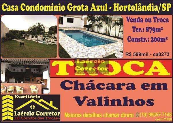 Troca (ou vende) Casa Condomínio Grota Azul em Hortolândia Por Chácara mesmo valor em Valinhos ou Campinas.