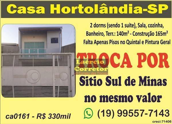 Casa Hortolândia SP, Venda R$ 330mil, Troca Por Sítio Sul de MG