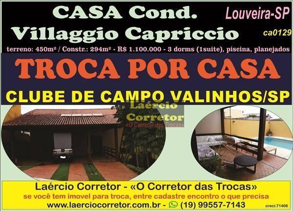 Casa Louveira, Condomínio Villaggio Capriccio Venda OU Troca Por Casa Clube de Campo Valinhos